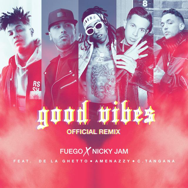 Fuego, Nicky Jam Ft. De La Ghetto, Amenazzy & C. Tangana - Good Vibes (Remix)