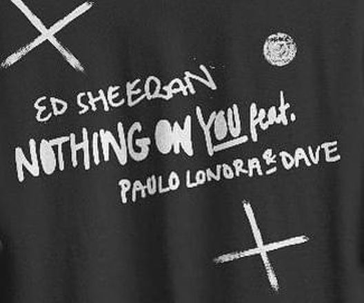 Ed Sheeran Ft. Paulo Londra & Dave - Nothing On You